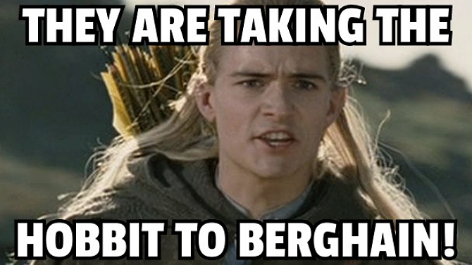 They are taking the Hobbit to Berghain